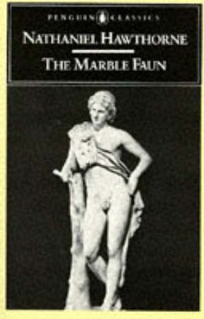 Penguin Classics: The Marble Faun by Nathaniel Hawthorne