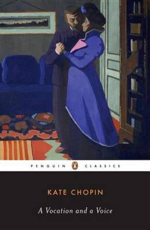 Penguin Classics: A Vocation & A Voice: Stories by Kate Chopin