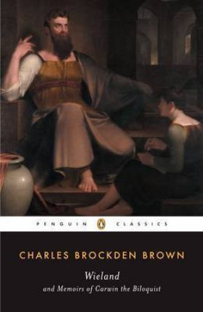 Penguin Classics: Wieland & Carwin The Biloquist by Charles Brockden Brown