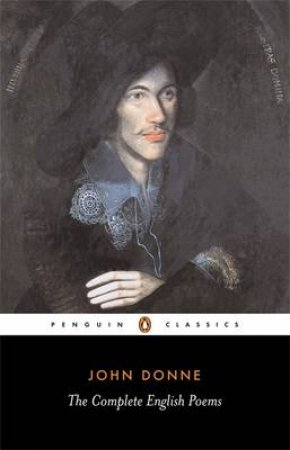 Penguin Classics: The Complete English Poems of John Donne by John Donne