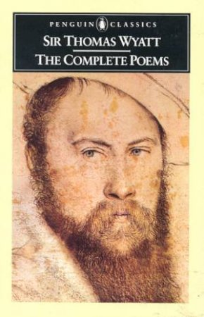Penguin Classics: The Complete Poems by Sir Thomas Wyatt