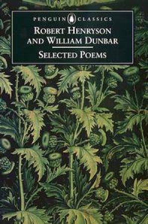 Penguin Classics: Selected Poems of Robert Henryson & William Dunbar by Robert Henryson & William Dunbar