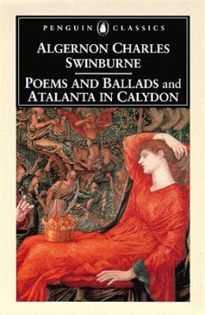 Penguin Classics: Poems & Ballads And Atalanta In Calydon by Algernon Charles Swinburne