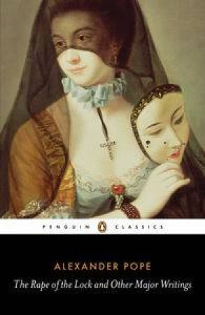 Penguin Classics: The Rape Of The Lock And Other Major Writings by Alexander Pope
