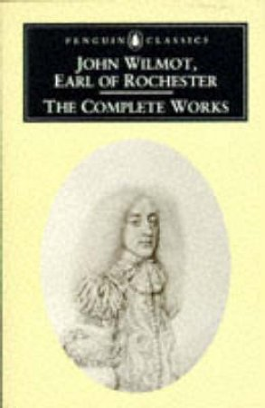 Penguin Classics: The Complete Works: Earl Of Rochester by John Wilmot