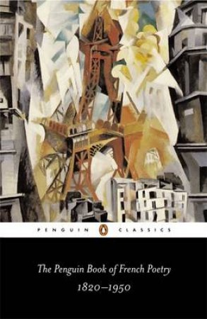 Penguin Classics: The Penguin Book of French Poetry 1820-1950 by Various