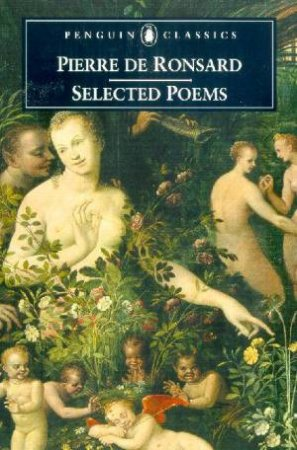 Penguin Classics: Pierre de Ronsard: Selected Poems by Pierre de Ronsard