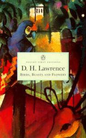 Penguin Classics: Birds, Beasts & Flowers by D H Lawrence