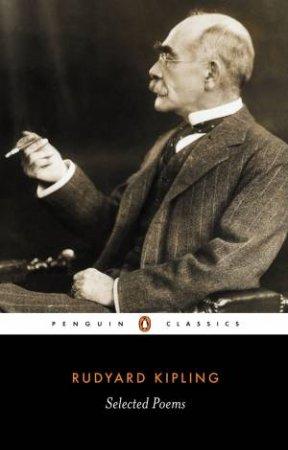Penguin Classics: Selected Poems Of Rudyard Kipling by Rudyard Kipling