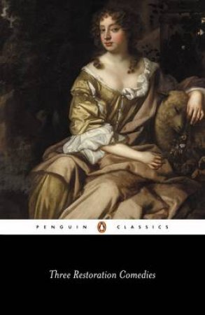 Penguin Classics: Three Restoration Comedies: The Man of Mode: The Country Wife: Love for Love by Etherege