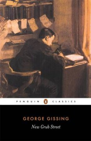 Penguin Classics: New Grub Street by George Gissing