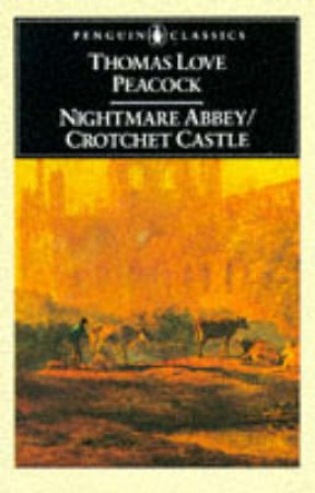 Penguin Classics: Nightmare Abbey: Crotchet Castle by Thomas Love Peacock