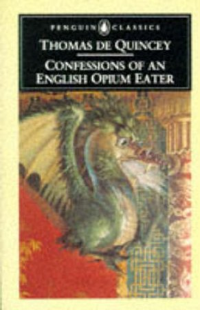 Penguin Classics: Confessions of An English Opium Eater by Thomas De Quincey