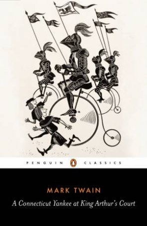 Penguin Classics: A Connecticut Yankee at King Arthur's Court