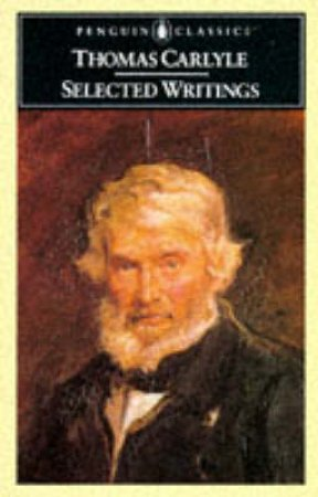 Penguin Classics: Selected Writings by Thomas Carlyle
