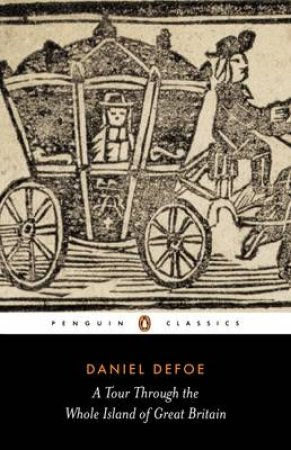 Penguin Classics: A Tour Through the Whole Island of Great Britain by Daniel Defoe