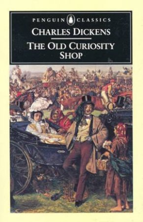 Penguin Classics: The Old Curiosity Shop by Charles Dickens