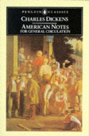 Penguin Classics: American Notes for General Circulation by Charles Dickens
