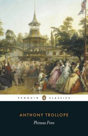 Penguin Classics: Phineas Finn by Anthony Trollope