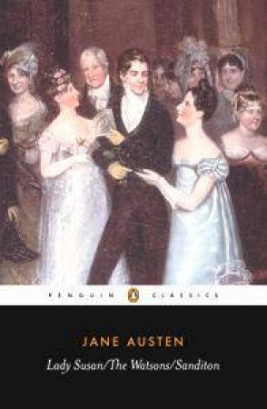 Penguin Classics: Lady Susan, The Watsons, Sanditon by Jane Austen