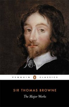 Penguin Classics: The Major Works by Sir Thomas Browne