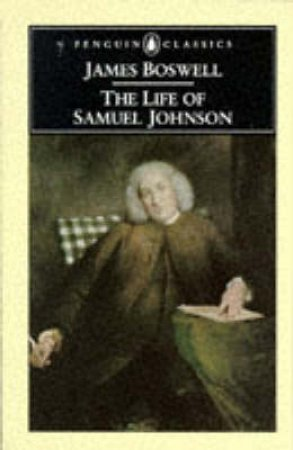 Penguin Classics: The Life of Samuel Johnson by James Boswell