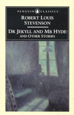 Penguin Classics: Dr Jekyll & Mr Hyde & Other Stories by Robert Louis Stevenson