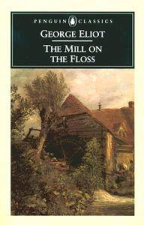 Penguin Classics: The Mill On The Floss by George Eliot