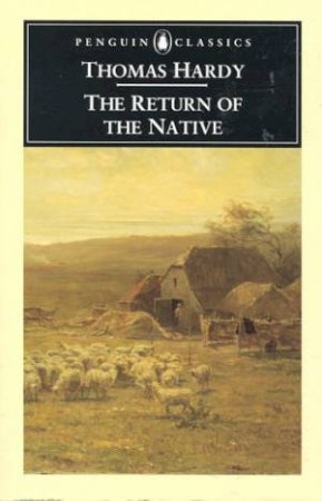 Penguin Classics: The Return of the Native by Thomas Hardy