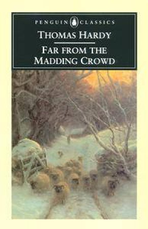 Penguin Classics: Far from the Madding Crowd by Thomas Hardy