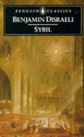 Penguin Classics: Sybil: Or the Two Nations by Benjamin Disraeli
