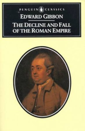 Penguin Classics: The Decline And Fall Of The Roman Empire by Edward Gibbon