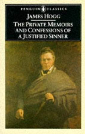 Penguin Classic: Confessions of a Justified Sinner by James Hogg
