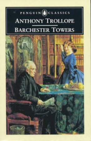 Penguin Classics: Barchester Towers by Anthony Trollope