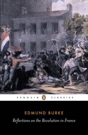 Penguin Classics: Reflections on the Revolution in France by Edmund Burke