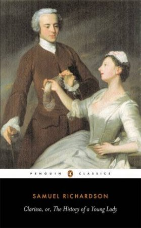 Penguin Classics: Clarissa Or the History of a Young Lady by Samuel Richardson