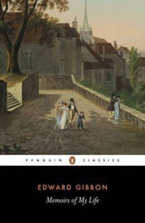 Penguin Classics: Memoirs of My Life by Edward Gibbon