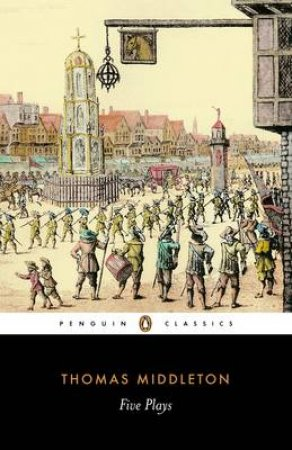 Penguin Classics: Middleton: Five Plays by Thomas Middleton