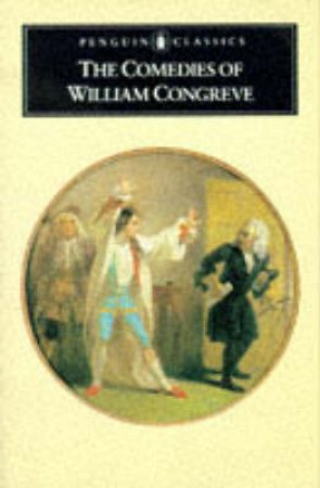 Penguin Classics: The Comedies of William Congreve by William Congreve