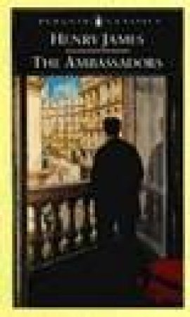 Penguin Classics: The Ambassadors by Henry James