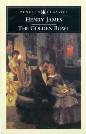 Penguin Classics: The Golden Bowl by Henry James
