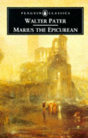 Penguin Classics: Marius the Epicurean by Walter Pater