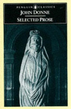 Penguin Classics: Selected Prose by John Donne