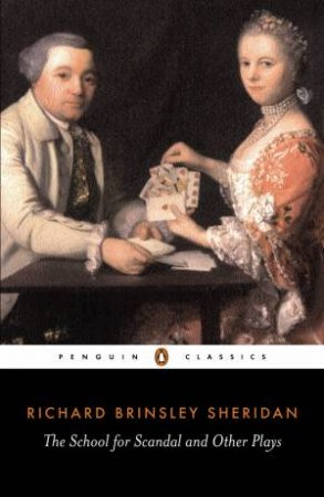 Penguin Classics: The School for Scandal and Other Plays by Richard Brinsley Sheridan