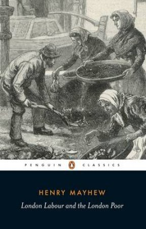 Penguin Classics: London Labour & The London Poor by Henry Mayhew