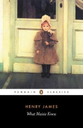 Penguin Classics: What Maisie Knew by Henry James