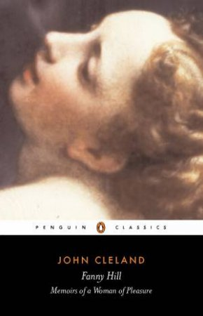 Penguin Classics: Fanny Hill Or Memoirs of a Woman of Pleasure by John Cleland