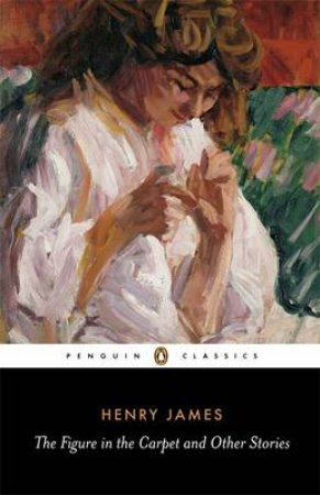 Penguin Classics: Figure in the Carpet & Other Stories by Henry James