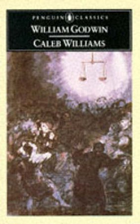 Penguin Classics: Caleb Williams: Or Things As They Are by William Godwin