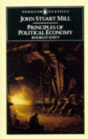 Penguin Classics: The Principles of Political Economy by John Stuart Mill